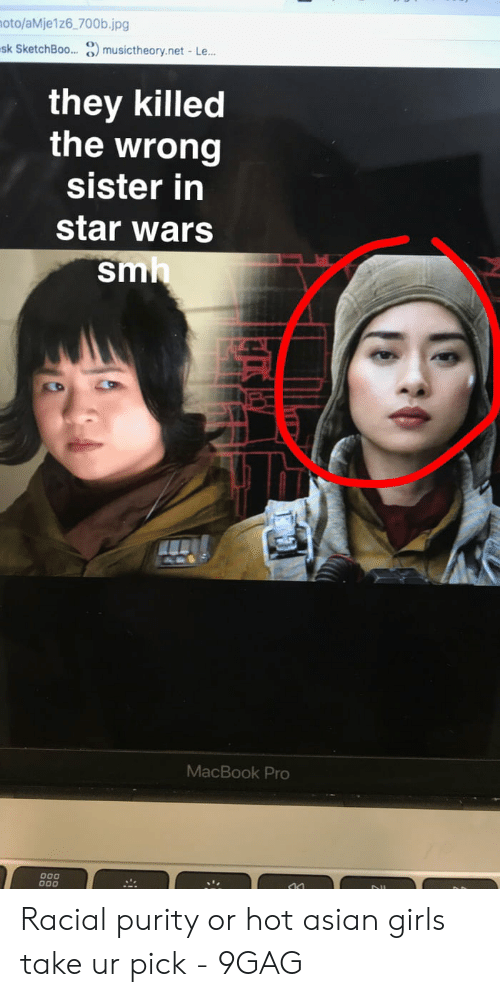 Asian Girl Meme: oto/aMje1z6 700b.jpg  sk SketchBoo... O musictheory.net Le  they killed  the wrong  sister in  star wars  sm  MacBook Pro Racial purity or hot asian girls take ur pick - 9GAG