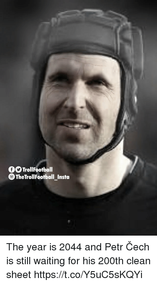 Memes, Waiting..., and 🤖: OTrollFootball  The TrollFootball Insta The year is 2044 and Petr Čech is still waiting for his 200th clean sheet https://t.co/Y5uC5sKQYi