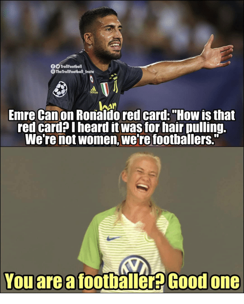 "Memes, Canon, and Good: OTrollFootball  TheTrollFootball Instu  aditos  Emre Canon Ronaldo red card:""How is that  red card?Iheard it was for hair pulling.  We're not women, we're foothallers.""  Youarea footbäller  Good one"