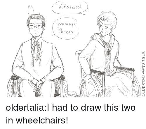 ots: ot's race  rowa  russia  Mant oldertalia:I had to draw this two in wheelchairs!