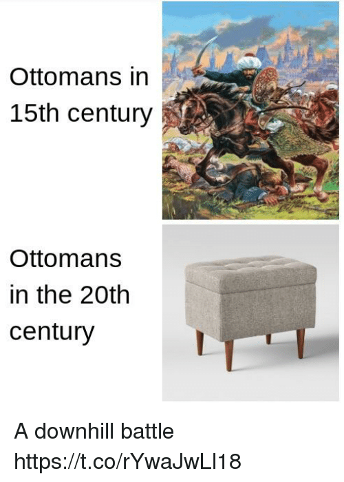 Downhill: Ottomans in  15th century  Ottomans  in the 2Oth  century A downhill battle https://t.co/rYwaJwLl18
