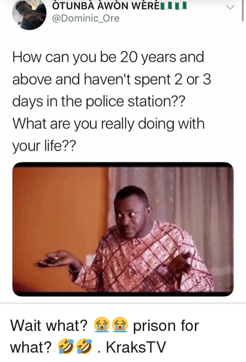 Police Station: OTUNBA AWON WEREIU  @Dominic Ore  How can you be 20 years and  above and haven't spent 2 or 3  days in the police station??  What are you really doing with  your life?? Wait what? 😭😭 prison for what? 🤣🤣 . KraksTV