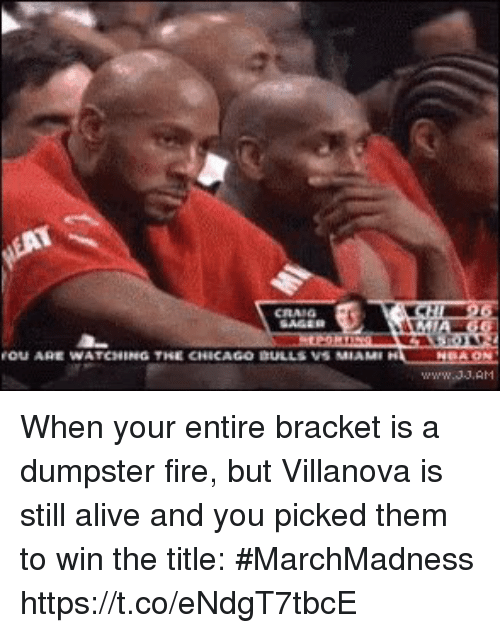 Villanova: OU ARE WATCHING THE CHICAGO DULLS VS MIAM When your entire bracket is a dumpster fire, but Villanova is still alive and you picked them to win the title: #MarchMadness https://t.co/eNdgT7tbcE