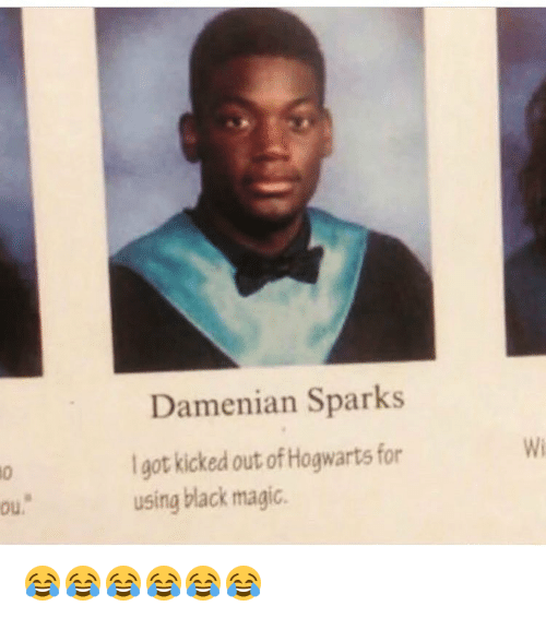 kicked out: ou.  Damenian Sparks  Igot kicked out of Hogwarts for  using black magic. 😂😂😂😂😂😂