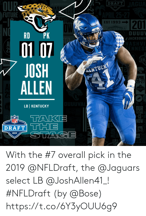 Kentucky: OU  FUTURE  DRAFT  AS  2019  NSSEE  201  EST 1993-I  DUUU  JACKSONV  RD PK  01 0  JOSH  ALLEN  DR  199  ENTUCKY  PRIL  25-27  DRAF  LBI KENTUCKY  OUR  FUTURE  -IS  OW  APRIL  25-27  NFL  DRAFT  2019  ST  993  NFL With the #7 overall pick in the 2019 @NFLDraft, the @Jaguars select LB @JoshAllen41_! #NFLDraft (by @Bose) https://t.co/6Y3yOUU6g9