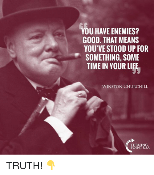 Winston Churchill: OU HAVE ENEMIES?  GOOD. THAT MEANS  YOU'VE STOOD UP FOR  SOMETHING, SOME  TIME IN YOUR LIFE  WINSTON CHURCHILL  TURNIN  POINT USA TRUTH! 👇