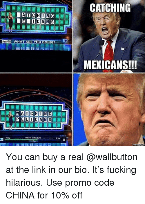 Fucking, Memes, and China: OU  IN  MEXICANS!!! You can buy a real @wallbutton at the link in our bio. It's fucking hilarious. Use promo code CHINA for 10% off