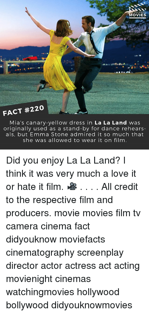 Emma Stone: OU KNOW  MOVIES  FACT #220  Mia's canary -yellow dress in  La La Land was  originally used as a stand-by for dance rehears-  als, but Emma Stone admired it so much that  she was allowed to wear it on film Did you enjoy La La Land? I think it was very much a love it or hate it film. 🎥 . . . . All credit to the respective film and producers. movie movies film tv camera cinema fact didyouknow moviefacts cinematography screenplay director actor actress act acting movienight cinemas watchingmovies hollywood bollywood didyouknowmovies