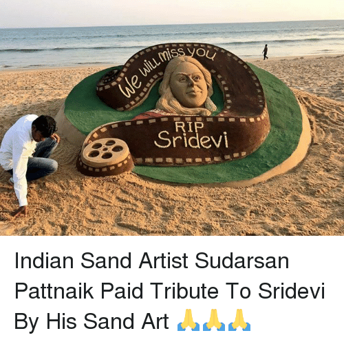 sridevi: OU  Sridevi  RIP Indian Sand Artist Sudarsan Pattnaik Paid Tribute To Sridevi By His Sand Art 🙏🙏🙏