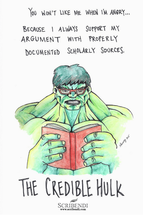 credible hulk: OU WON'T LIKE ME WHEN IM ANGR.Y  BECAUSE ALWAYS SUPPORT MY  DOCUMENTED ScHoLARLY SouRCES.  ARGUMEN T WITH PROPERLY  THE CREDIBLE HULk  SCRIBENDI  www.scribendi.com