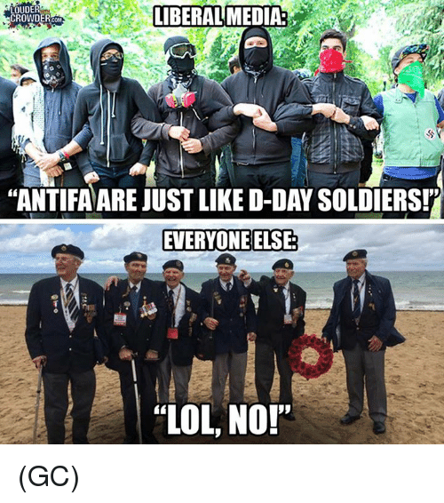 "Lol, Memes, and Soldiers: OUDER  CROWDER.COM  LIBERALMEDIA  ANTIFA ARE JUST LIKE D-DAY SOLDIERS!  EVERYONE ELSE  ""LOL, NO! (GC)"