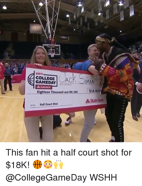 Anaconda, College, and Memes: OUKE  COLLEGE ACKIMAN  GAMEDAY  State Frm  Eighteen Thousand and 00/ 100  $18,000  晶StateFarm  Half Court Shot  MMo This fan hit a half court shot for $18K! 🏀😳🙌 @CollegeGameDay WSHH