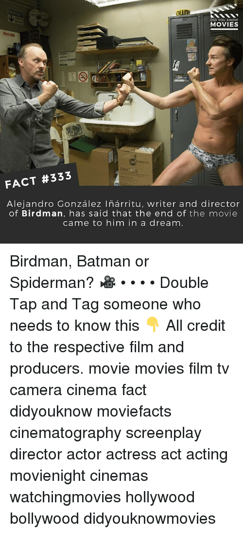 A Dream, Batman, and Birdman: oun  DID YOU KNOw  MOVIES  First Aid  dopaco  DHCHUS  FACT #333  Alejandro González Iñárritu, writer and director  of Birdman, has said that the end of the movie  came to him in a dream Birdman, Batman or Spiderman? 🎥 • • • • Double Tap and Tag someone who needs to know this 👇 All credit to the respective film and producers. movie movies film tv camera cinema fact didyouknow moviefacts cinematography screenplay director actor actress act acting movienight cinemas watchingmovies hollywood bollywood didyouknowmovies