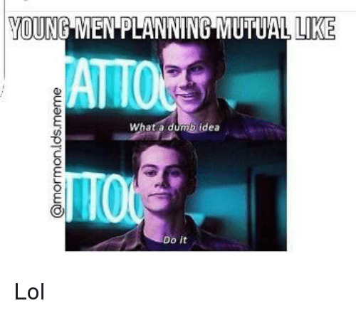 Dumb Ideas: OUNG MEN PLANNING MUTUAL, LIKE  What a dumb idea  o it Lol