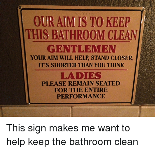Our Aim Is To Keep This Bathroom Clean Gentlemen Your Aim Will Help Stand Closer It 39 S Shorter
