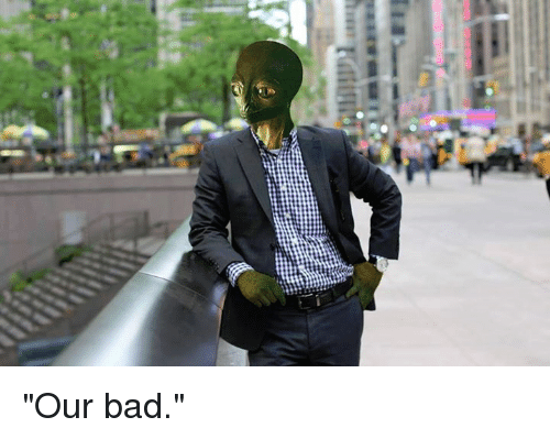 """Bad, Dank, and 🤖: """"Our bad."""""""