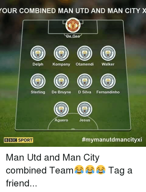 Dolph: OUR COMBINED MAN UTD AND MAN CITY X  Dolph Kompany Otamendi Walker  Sterling De Bruyne D Silva Fernandinho  Aguero  Jesus  BBC SPORT  Man Utd and Man City combined Team😂😂😂 Tag a friend...