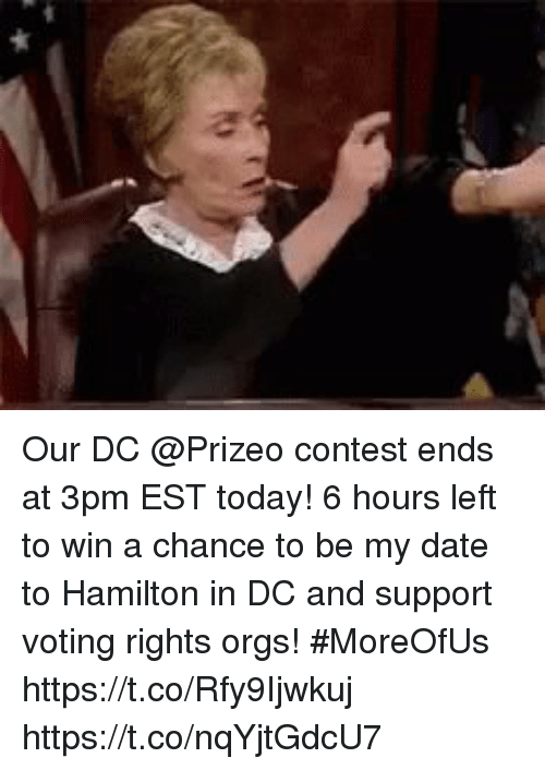 Memes, Date, and Today: Our DC @Prizeo contest ends at 3pm EST today!  6 hours left to win a chance to be my date to Hamilton in DC and support voting rights orgs! #MoreOfUs  https://t.co/Rfy9Ijwkuj https://t.co/nqYjtGdcU7