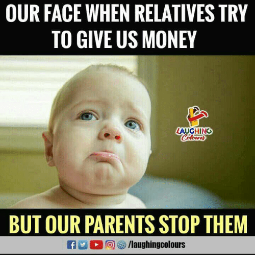 Money, Parents, and Indianpeoplefacebook: OUR FACE WHEN RELATIVES TRY  TO GIVE US MONEY  AUCHING  BUT OUR PARENTS STOP THEM