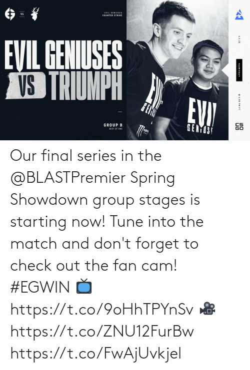 dont: Our final series in the @BLASTPremier Spring Showdown group stages is starting now! Tune into the match and don't forget to check out the fan cam! #EGWIN  📺  https://t.co/9oHhTPYnSv 🎥  https://t.co/ZNU12FurBw https://t.co/FwAjUvkjel