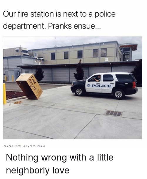 Fire, Funny, and Love: Our fire station is next to a police  department. Pranks ensue.  POLICE Nothing wrong with a little neighborly love