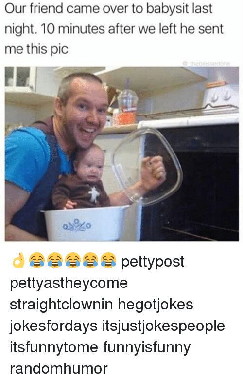 Babysiter: Our friend came over to babysit last  night. 10 minutes after we left he sent  me this pic 👌😂😂😂😂😂 pettypost pettyastheycome straightclownin hegotjokes jokesfordays itsjustjokespeople itsfunnytome funnyisfunny randomhumor