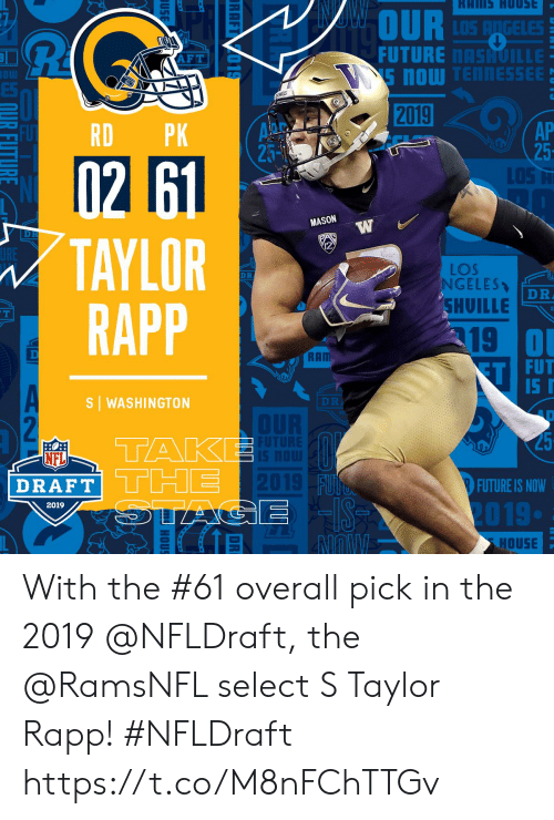 tak: OUR  FUTURE NASHUILLE  AFT  ES  WGS  2019  AP  25  L05 M  ADS  RD PK  02 61  TAYLOR  RAPP  MASON  2  LOS  NGELES、  DR  DR  SHOILLE  2  19  0  T FUT  5 I  RAM  S | WASHINGTON  DR1  TAK  DRAFTI THE  IS  NFL  FUTURE IS NOW  2019  HOUSE With the #61 overall pick in the 2019 @NFLDraft, the @RamsNFL select S Taylor Rapp! #NFLDraft https://t.co/M8nFChTTGv