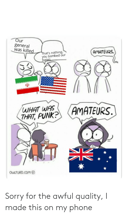 Owlturd: Our  general  was killed  AMATEURS.  That's nothing,  you bombed our  bases  AMATEURS.  WHAT WAS  THAT, PUNK?  OWLTURD.COM Sorry for the awful quality, I made this on my phone