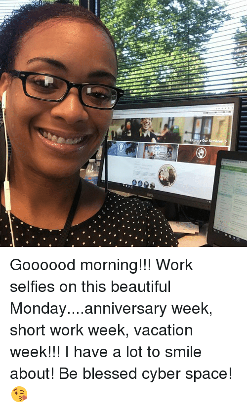 Short Work Week: Our Goooood morning!!! Work selfies on this beautiful Monday....anniversary week, short work week, vacation week!!! I have a lot to smile about! Be blessed cyber space! 😘
