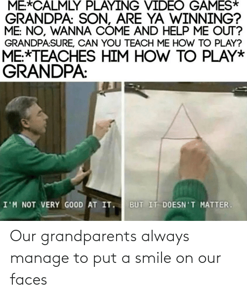 Put: Our grandparents always manage to put a smile on our faces
