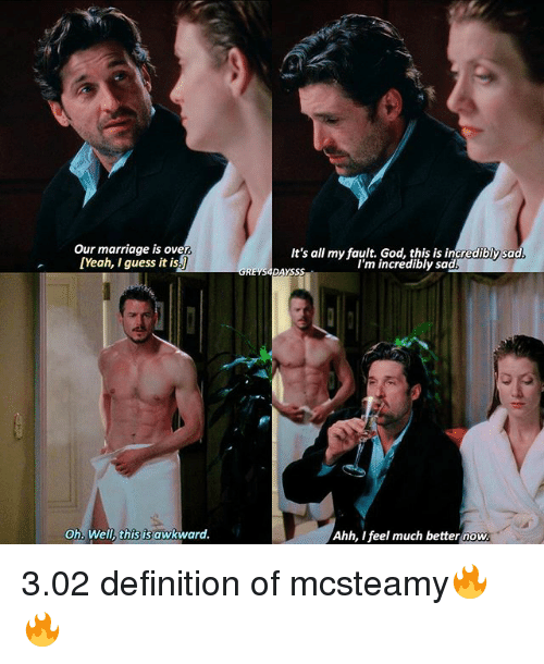 I Guessed It: Our marriage is over  [Yeah, I guess it is!  Oh, Well, this is awkward.  It's all my fault. God, this is incrediblysad  I'm incredibly sad  DAYS  Ahh, I feel much better now 3.02 definition of mcsteamy🔥🔥