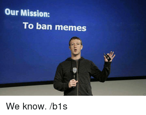 Ban Meme: Our Mission:  To ban memes We know.  /b1s
