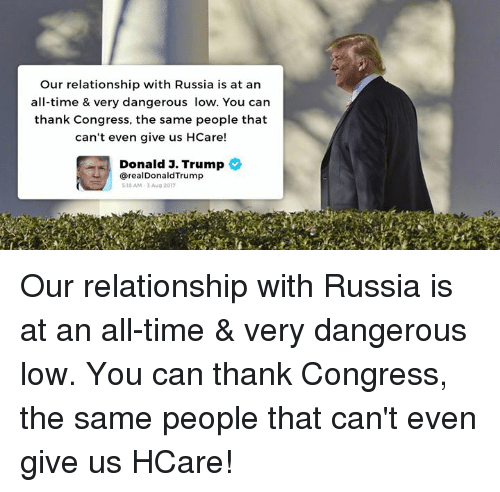 Russia, Time, and Trump: Our relationship with Russia is at an  all-time & very dangerous low. You can  thank Congress, the same people that  can't even give us HCare!  Donald J. Trump  realDonaldTrump  518 AM-3 Aug 2017 Our relationship with Russia is at an all-time & very dangerous low. You can thank Congress, the same people that can't even give us HCare!