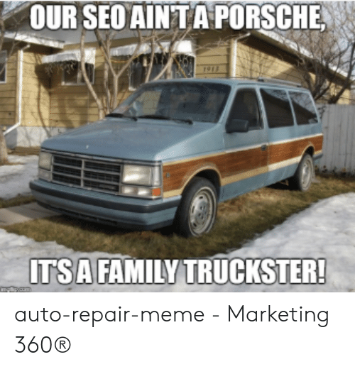 Car Repair Meme: OUR SEO AINTA PORSCHE  ITSA FAMILY TRUCKSTER! auto-repair-meme - Marketing 360®