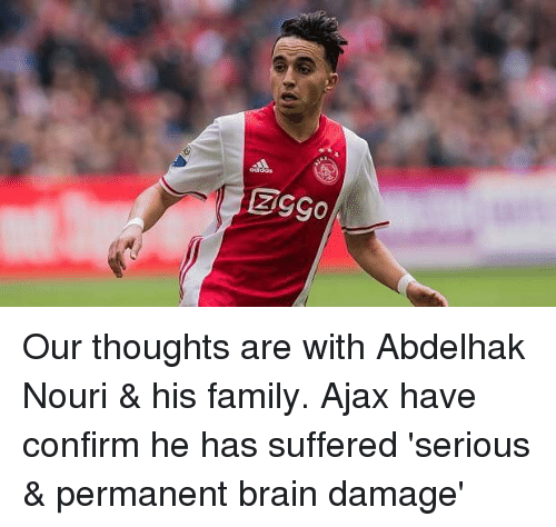Family, Memes, and Brain: Our thoughts are with Abdelhak Nouri & his family. Ajax have confirm he has suffered 'serious & permanent brain damage'