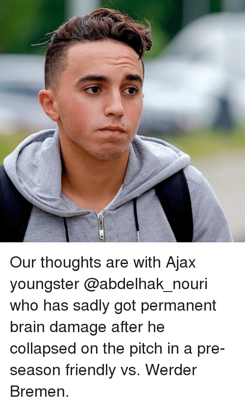 Werder: Our thoughts are with Ajax youngster @abdelhak_nouri who has sadly got permanent brain damage after he collapsed on the pitch in a pre-season friendly vs. Werder Bremen.