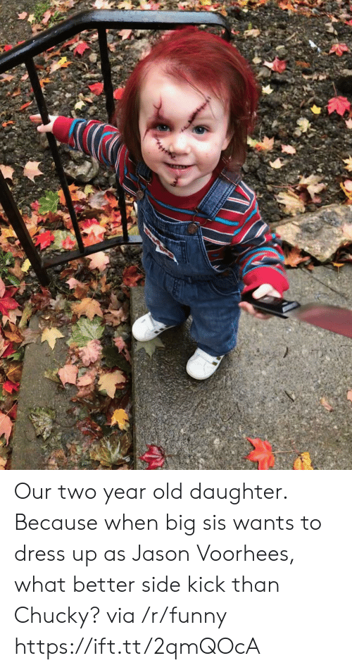 Chucky: Our two year old daughter. Because when big sis wants to dress up as Jason Voorhees, what better side kick than Chucky? via /r/funny https://ift.tt/2qmQOcA