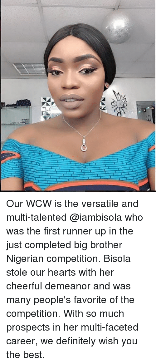 Runner Up: Our WCW is the versatile and multi-talented @iambisola who was the first runner up in the just completed big brother Nigerian competition. Bisola stole our hearts with her cheerful demeanor and was many people's favorite of the competition. With so much prospects in her multi-faceted career, we definitely wish you the best.