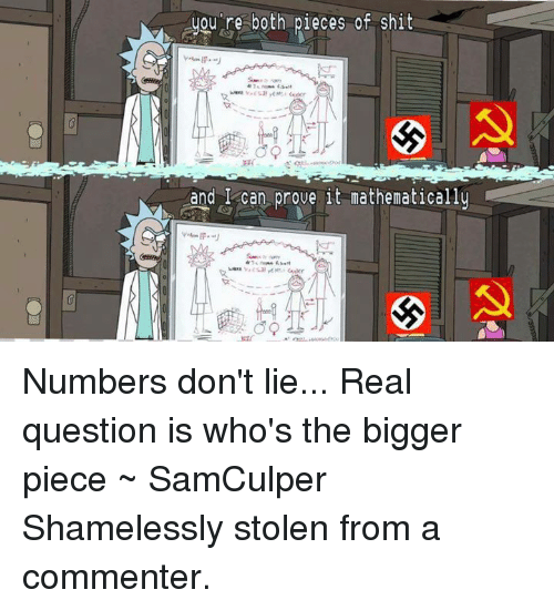 USABall: ou're both pieces of shit  and I can prove it mathematically Numbers don't lie...  Real question is who's the bigger piece  ~ SamCulper   Shamelessly stolen from a commenter.