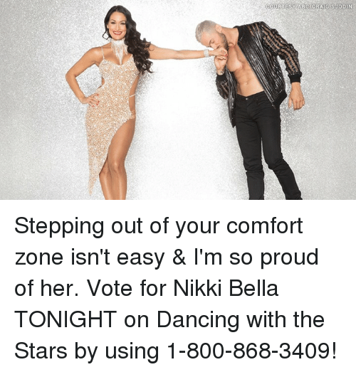 Dancing, Dancing With the Stars, and Stars: OURTESY ABCICRAIG SJODIN Stepping out of your comfort zone isn't easy & I'm so proud of her. Vote for Nikki Bella TONIGHT on Dancing with the Stars by using 1-800-868-3409!