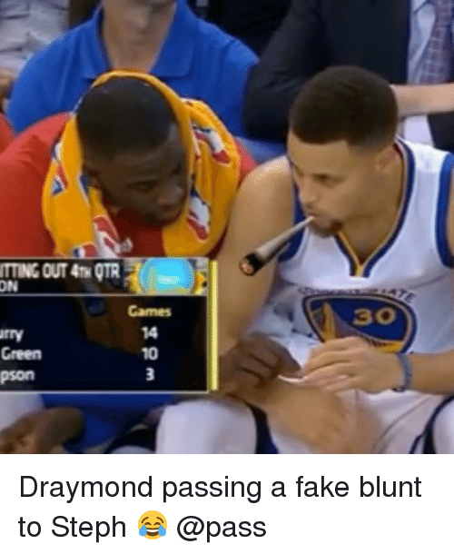Fake, Memes, and Games: OUT 4TH QTR  ON  Games  30  rry  Green  pson  14 10 3 Draymond passing a fake blunt to Steph 😂 @pass