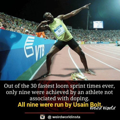 doping: Out of the 30 fastest loom sprint times ever,  only nine were achieved by an athlete not  associated with doping.  All nine were run by Usain Bltwortd  eird World  @ weirdworldinsta