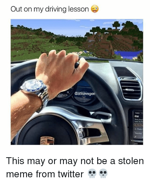 Stolen Meme: Out on my driving lesson  Qatlsavagee This may or may not be a stolen meme from twitter 💀💀