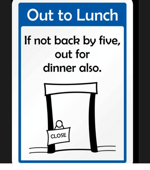 Out To Lunch If Not Back By Five Out For Dinner Also Close