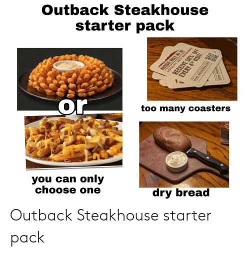 Outback Steakhouse: Outback Steakhouse  starter pack  AUSSIE RULE NO 50  LOYALTY GETS REWARDED  or  too many coasters  you can only  choose one  dry bread  RECEIVE 50% OFF  EVERY 4TH VISIT!  SIGN UPEWA  DINE Outback Steakhouse starter pack