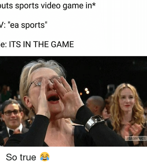 "Funny, Video Game, and Awards: outs sports video game in*  V: ""ea sports""  e: ITS IN THE GAME  AWARD So true 😂"
