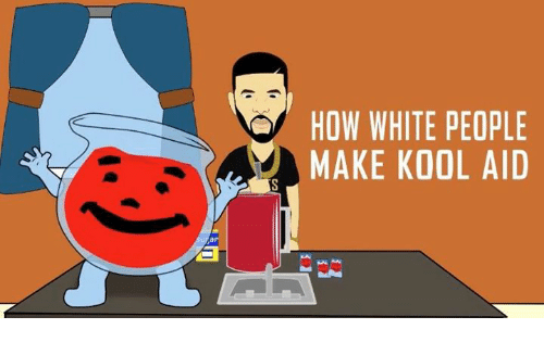 ov how white people make kool aid 2002677 ov how white people make kool aid kool aid meme on sizzle