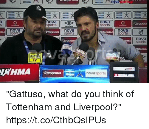 """Soccer, Sports, and Liverpool F.C.: ova  sports  nova  sports  nova  nova  sports  nova  sports  HMA  nova  MA  TV  or  LHMA  novasports """"Gattuso, what do you think of Tottenham and Liverpool?""""  https://t.co/CthbQsIPUs"""