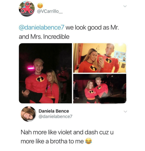 violet: OVCarrillo  @danielabence7 we look good as Mr.  and Mrs. Incredible  Daniela Bence  @danielabence7  Nah more like violet and dash cuz u  more like a brotha to me