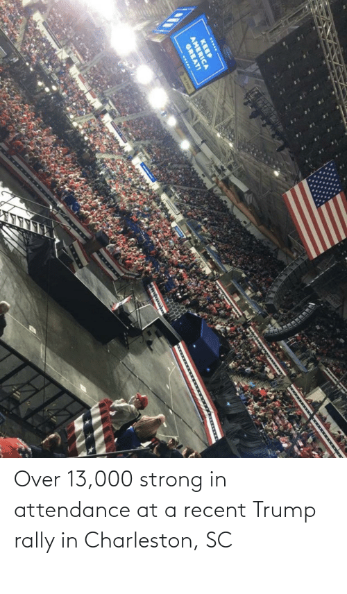 Attendance: Over 13,000 strong in attendance at a recent Trump rally in Charleston, SC